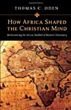 How Africa Shaped the Christian Mind, Thomas C. Oden, 0830828753