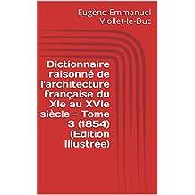 Dictionnaire raisonné de l'architecture française du XIe au XVIe siècle - Tome 3  (1854) (Edition Illustrée) (French Edition)