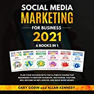 Social Media Marketing for Business 2021 6 Books in 1: Plan Your Success with the Ultimate Course for Beginner
