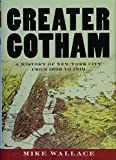 Image of Greater Gotham: A History of New York City from 1898 to 1919 (The History of NYC Series)