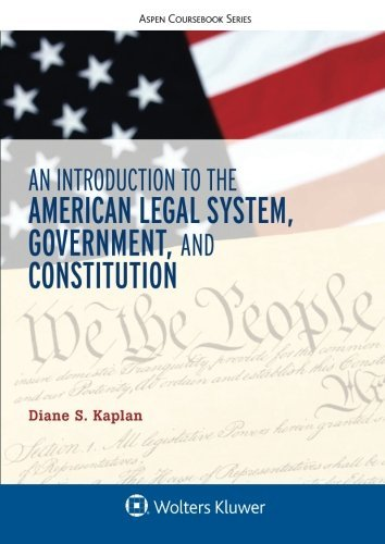 An Introduction to the American Legal System, Government, and Constitution (Aspen Coursebook Series)