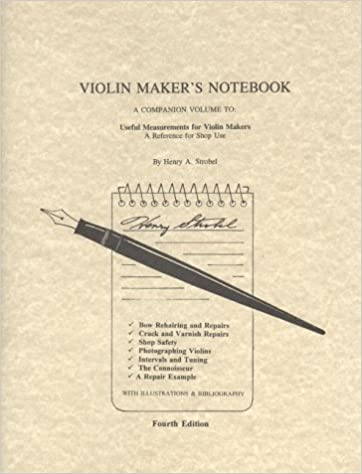 Violin Maker's Notebook: A Companion Volume to : Useful Measurements for Violin Makers