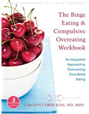 The Binge Eating and Compulsive Overeating Workbook: An Integrated Approach to Overcoming Disordered Eating