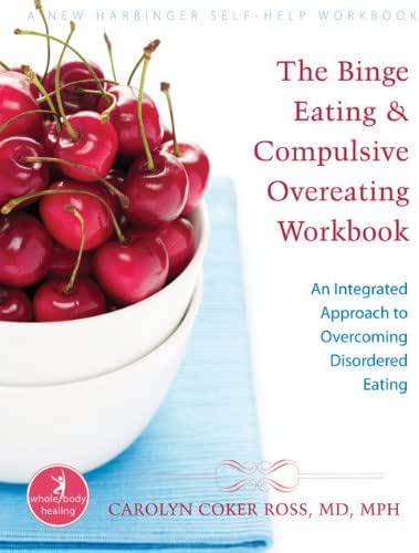 The Binge Eating and Compulsive Overeating Workbook: An Integrated Approach to Overcoming Disordered Eating (A New Harbinger Self-Help Workbook)