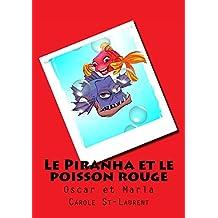 Piranha et le poisson rouge (le): Oscar et Marla (gros texte, histoire pour enfants, livres pour enfants, histoire courte, poissons, livre pour enfants ... livre enfant fille)) (French Edition)