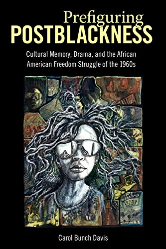 Prefiguring Postblackness: Cultural Memory, Drama, and the African American Freedom Struggle of the 1960s