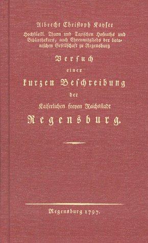 Versuch einer kurzen Beschreibung der kaiserlich freyen Reichsstadt Regensburg