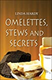 Omelettes, Stews, and Secrets, Linda Hardy, 1413796540