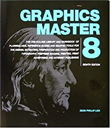 Graphics Master 8: The One-Volume Library and Workbook of Planning Aids, Reference Guides and Graphic Tools for Print Advertising and Internet Publishing