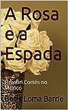 capa de A Rosa e a Espada: Hernán Cortés no México