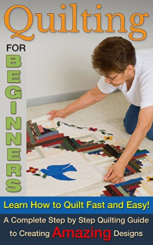 Quilting for Beginners: Learn How To Quilt Fast and Easy! A Complete Step by Step Quilting Guide to Create Amazing Designs (Quilting for beginners, Quilting for dummies Book 1) by [Bradley, Paul]