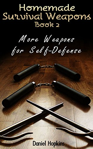 Homemade Survival Weapons Book 2: More Weapons for Self-Defense: (Self-Defense, Survival Gear) by [Hopkins, Daniel]
