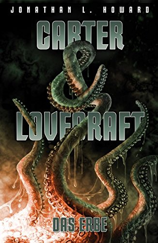 Carter & Lovecraft: Das Erbe Taschenbuch – 18. April 2016 Jonathan L. Howard Bottlinger Andrea Cross Cult 3864258545