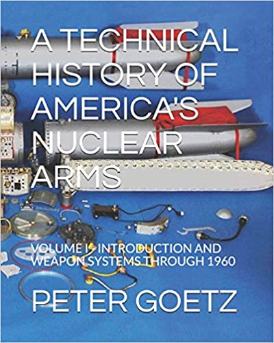 A TECHNICAL HISTORY OF AMERICAS NUCLEAR ARMS VOLUME I INTRODUCTION AND WEAPON SYSTEMS THROUGH 1960