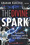 The Divine Spark: A Graham Hancock Reader: Psychedelics, Consciousness, and the Birth of Civilization