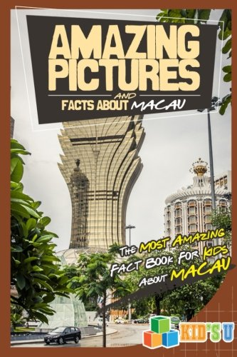 Amazing Pictures and Facts About Macau: The Most Amazing Fact Book for Kids About Macau (Kid's U)