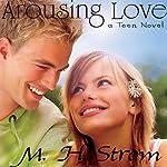 Arousing Love, a Teen Novel | M. H. Strom
