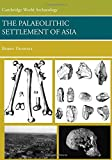 The Palaeolithic Settlement of Asia (Cambridge World Archaeology)