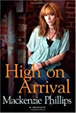 img - for High On Arrival by Mackenzie Phillips (2009-09-23) book / textbook / text book