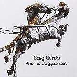 Greg Ward's Phonic Juggernaut by Greg Ward (2011-10-24)