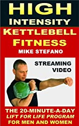 High Intensity Kettlebell Fitness: The 20-Minute-A-Day, Lift-For-Life Program for Men and Women (HIKF Book 1) (English Edition)