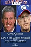Great Coaches in New York Giants Football: This book begins with Bob Folwell, through 18 coaches to the Pat Shurmur era.