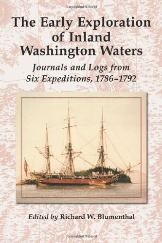 The Early Exploration Of Inland Washington Waters  Journals And Logs From Six Expeditions  1786 1792