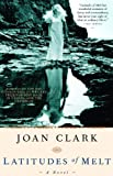 Front cover for the book Latitudes of Melt by Joan Clark