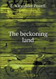 The Beckoning Land, E. Alexander Powell, 5518849419
