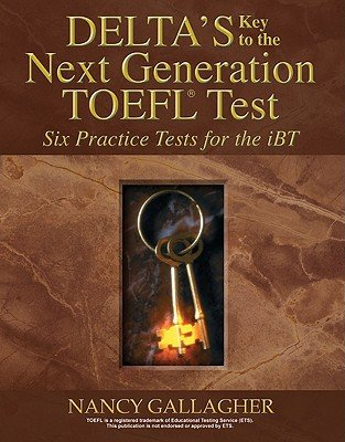 Deltas Key to the Next Generation TOEFL: Six Practice Tests for the Ibt   [DELTAS KEY TO THE NEXT GEN 6D] [Compact Disc]