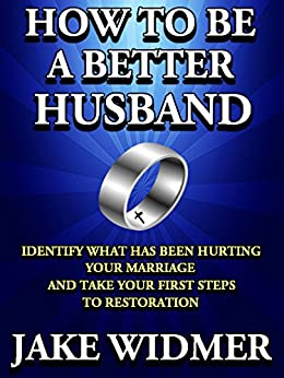 How to Be a Better Husband: Identify What Has Been Hurting Your ...