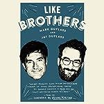 Like Brothers   Mindy Kaling - foreword,Jay Duplass,Mark Duplass