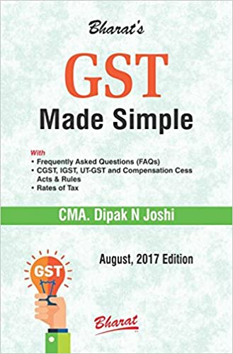 GST Made Simple August 2017 Book Bharat by CMA. Dipak N. Joshi