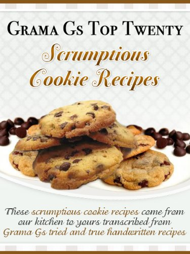 Cookie Recipes from Scratch (Grama G's Top Homemade Recipes From Scratch Book 6) by [Taylor, Rose]