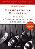 capa de Elementos Da Culinária De A A Z: Técnicas, Ingredientes E Utensílios. A Arte Do Chef Traduzida Para A Cozinha Da Sua Casa