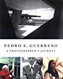 img - for Pedro E. Guerrero: A Photographer's Journey with Frank Lloyd Wright, Alexander Calder, and Louise Nevelson book / textbook / text book