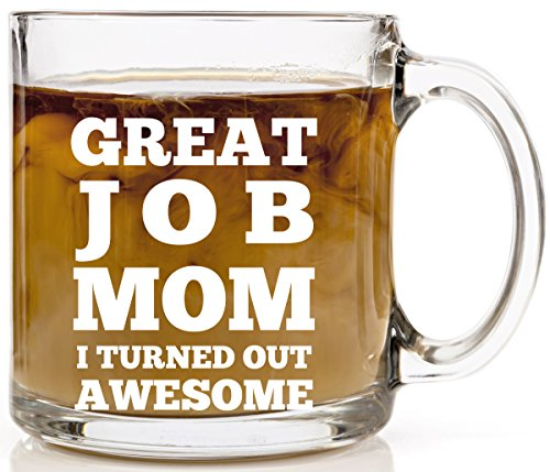 Great Job Mom I Turned Out Awesome - Funny Coffee Mug for Mom - Gifts for Her Birthday or Christmas