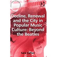 Decline, Renewal and the City in Popular Music Culture: Beyond the Beatles (Ashgate Popular and Folk Music Series) by Sara Cohen (2007-05-28)