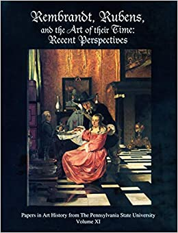 rembrandt rubens and the art of their time recent perspectives papers in art history