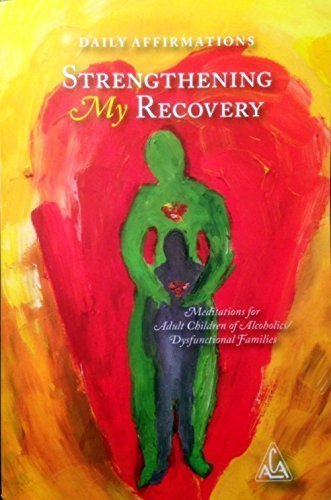 Daily Affirmations Strengthening My Recovery Meditations for Adult Children of Alcoholics / Dysfunctional Families