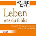 Leben was du fühlst | Walter Kohl