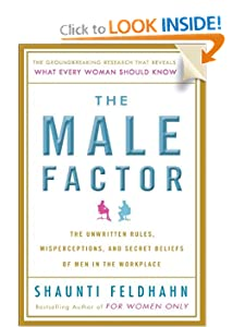 The Male Factor: The Unwritten Rules, Misperceptions, and Secret Beliefs of Men in the Workplace Shaunti Christine Feldhahn