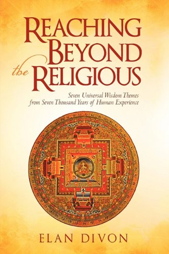 Download Reaching Beyond the Religious: Seven Universal Wisdom Themes from Seven Thousand Years of Human Experience PDF