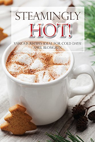 Steamingly Hot: Various Recipes Ideal for Cold (April Creamer)
