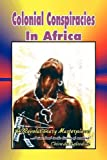 Colonial Conspiracies in Africa, Chinedu Agbodike, 1441511822