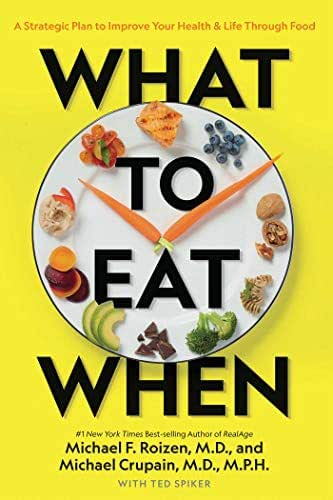What to Eat When: A Strategic Plan to Improve Your Health and Life Through Food