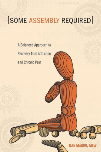 Self Assembly Not - Some Assembly Required: A Balanced Approach to Recovery from Addiction and Chronic Pain