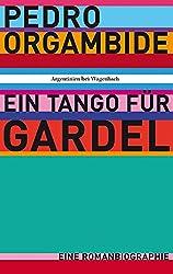 Ein Tango für Gardel - Eine Romanbiographie