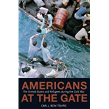 Americans at the Gate: The United States and Refugees during the Cold War (Politics and Society in Modern America)
