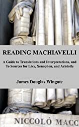 Reading Machiavelli: A Guide to Translations and Interpretations, and to Sources for Livy, Xenophon, and Aristotle